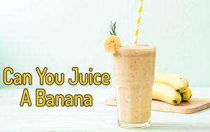 can you juice a banana 2021