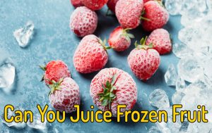 can you juice frozen fruit